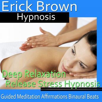 Download Deep Relaxation Hypnosis: Let Go of Stress & Truly Relax, Guided Meditation, Positive Affirmations by Erick Brown