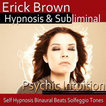Download Psychic Intuition Hypnosis: Open Your Mind's Eye & Aura Vibrations, Guided Meditation, Positive Affirmations by Erick Brown