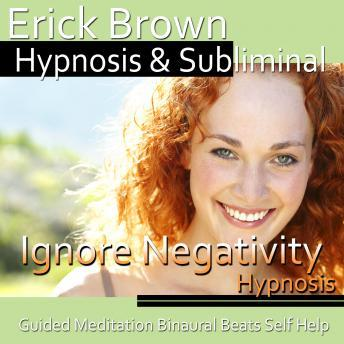Ignore Negativity Hypnosis: More Self-Confidence & Believe in Yourself, Meditation, Hypnosis Self Help, Positive Affirmations, Erick Brown