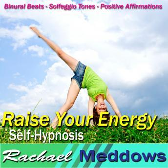 Raise Your Energy Hypnosis: Be Energetic & Productive, Guided Meditation, Positive Affirmations, Rachael Meddows