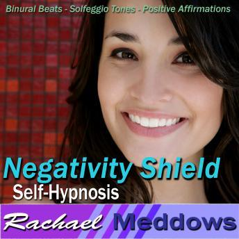 Negativity Shield Hypnosis: Release the Negative & Embrace Positivity, Guided Meditation, Positive Affirmations, Rachael Meddows