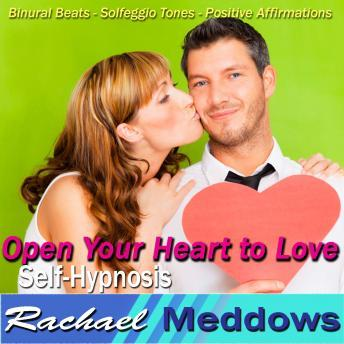 Open Your Heart to Love Hypnosis: Dating & Relationships, Guided Meditation, Positive Affirmations, Self Hypnosis, Rachael Meddows