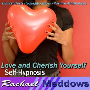 Love and Cherish Yourself Hypnosis: Self-Respect & Inner Happiness, Guided Meditation, Positive Affirmations, Rachael Meddows