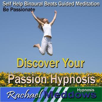 Discover Your Passion Hypnosis: Be Passionate & Find Happiness, Guided Meditation, Positive Affirmations, Self Help, Rachael Meddows