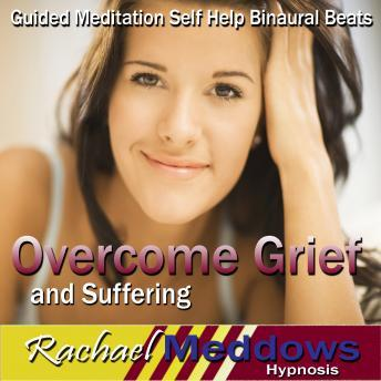 Overcome Grief and Suffering Hypnosis: Grieve Well & Move on From Loss, Guided Meditation, Positive Affirmations, Self Help, Rachael Meddows