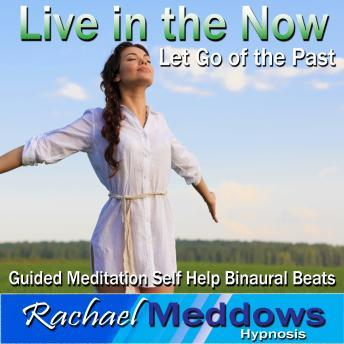 Let Go of the Past Hypnosis: Live in the Moment, Guided Meditation, Positive Affirmations, Self Help, Rachael Meddows