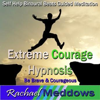 Lion's Courage, Extreme Courage Hypnosis: Be Brave & Live Couragously, Guided Meditation, Positive Affirmations, Self Help, Rachael Meddows