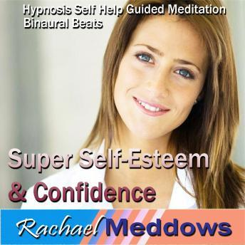 Super Self-Esteen & Confidence Hypnosis: Be Confident &Eliminate Self-Doubt, Guided Meditation, Positive Affirmations, Self Help