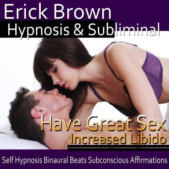Download Have Great Sex Hypnosis: Better Sex & Feel Sexy, Meditation, Self Help, Positive Affirmations by Erick Brown Hypnosis