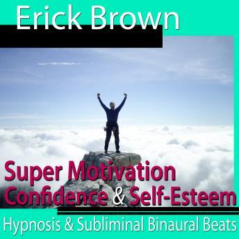 Download Super Motivation Hypnosis: Be More Motivated & Dedicate Yourself, Meditation, Self Help, Positive Affirmations by Erick Brown Hypnosis