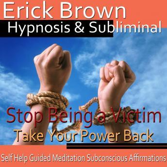 Stop Being a Victim Hypnosis: Take Back Control & Be Strong, Meditation, Self Help, Affirmations