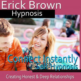 Connect Instantly Hypnosis: Creating Honest Relationships, Positive Meditation, Hypnosis Self Help, Erick Brown Hypnosis