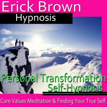 Personal Transformation Hypnosis: Core Values Mediation, Spirit Guide, NLP, Meditation, Affirmations, Erick Brown Hypnosis