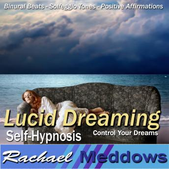 Lucid Dreaming Hypnosis: Control Your Dreams, Guided Meditation, Positive Affirmations