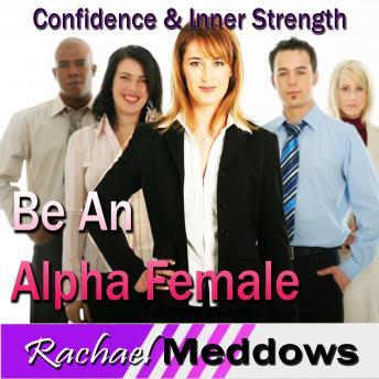 Alpha Female Hypnosis: Confidence & Inner Strength, Meditation, Self Help, Positive Affirmations, Rachael Meddows