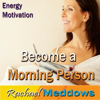 Become a Morning Person Hypnosis: Wake Up Happy & Start Your Day Right, Meditation, Self Help, Positive Affirmations