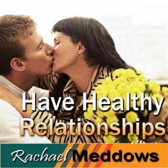 Have Healthy Relationships Hypnosis: Stay Open to Love & Relationships, Meditation, Self Help, Positive Affirmations, Rachael Meddows