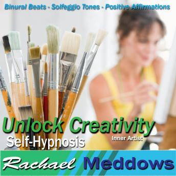 Unlock Creativity Hypnosis and Subliminal: Inner Artist & Artistic Inspiration, Meditation, Self Help, Positive Affirmations