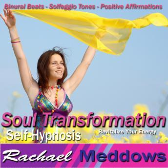 Soul Transformation Hypnosis and Subliminal: Revitalize Your Energy, Meditation, Self Help, Positive Affirmations