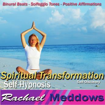 Spiritual Transformation Hypnosis and Subliminal: Self-Discovery & Inner Peace, Meditation, Self Help, Positive Affirmations, Rachael Meddows