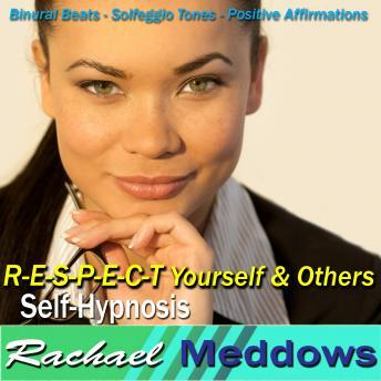 R-E-S-P-E-C-T Yourself & Others Hypnosis and Subliminal: Better Self-Resept & Self-Esteem, Meditation, Binaural Beats, Positive Affirmations