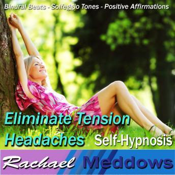 Eliminate Tension Headaches Hypnosis and Subliminal: Heal Your Mind & Relieve Headache Pain, Meditation, Binaural Beats, Positive Affirmations