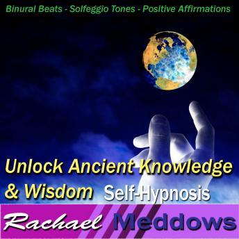 Unlock Ancient Knowledge & Wisdom Hypnosis and Subliminal: Universal Connection & Find Answers, Guided Meditation, Binaural Beats, Positive Affirmations, Solfeggio Tones, Rachael Meddows