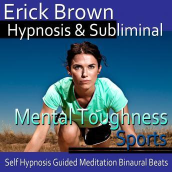 Mental Toughness in Sports Hypnosis and Subliminal: Get in The Zone & Be a Better Athlete, Guided Meditation, Sel Help, Positive Affirmations, Erick Brown Hypnosis