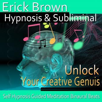 Download Unlock Your Creative Genius Hypnosis and Subliminal: Embrace Your Pasion & Inner Artist, Hypnosis Self Help, Positive Affirmations by Erick Brown Hypnosis