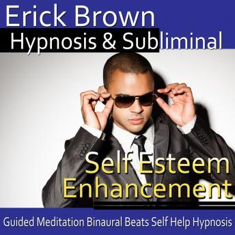 Download Self-Esteem Enhancement Hypnosis and Subliminal: Self-Confidence Boost & Find Happiness, Meditation, Self Help, Positive Affirmations by Erick Brown Hypnosis