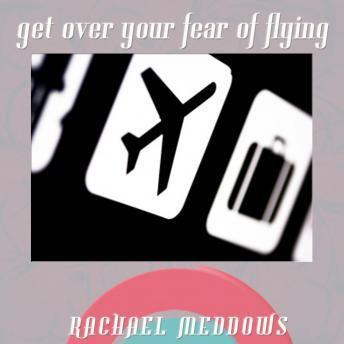 Get Over Your Fear of Flying: Flight Anxiety & Aerophobia, Guided Meditation, Positive Affirmations