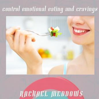 Control Emotional Eating & Cravings: Healthy Eating Habits & Stop Binge Eating, Guided Meditation, Positive Affirmations, Rachael Meddows