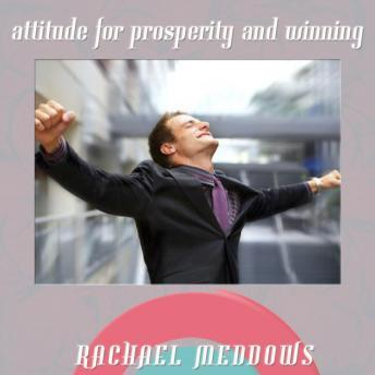 Attitude for Prosperity & Winning Hypnosis: Be Successful & Motivate Yourself, Guided Meditation, Positive Affirmations, Rachael Meddows