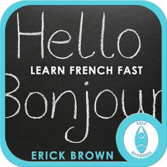 Learn French Faster: Foreign Language, Meditation, Self Help, Positive Affirmations, Erick Brown Hypnosis