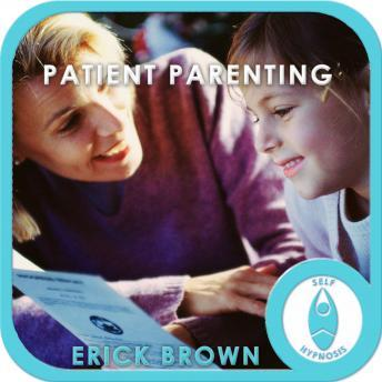 Patient Parenting: Parenting Advice & Help, Meditation, Self Help, Affirmations, Erick Brown Hypnosis