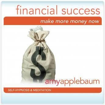 Make More Money Now: Financial Success, Amy Applebaum