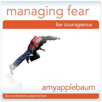 Powerfully Managing Fear: Be Couragegous, Amy Applebaum