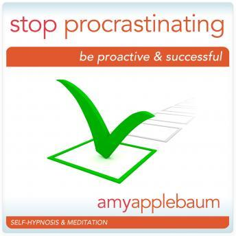 Stop Procrastinating: Be Proactive & Successful, Amy Applebaum