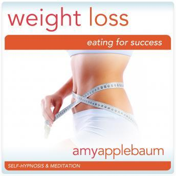 Weight Loss: Eating for Success, Confidence & Self-Esteem, Amy Applebaum