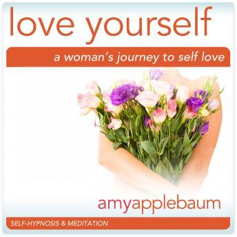 Love Yourself: A Woman's Journey to Self-Love, Embrace Self-Respect & Self-Esteem, Amy Applebaum
