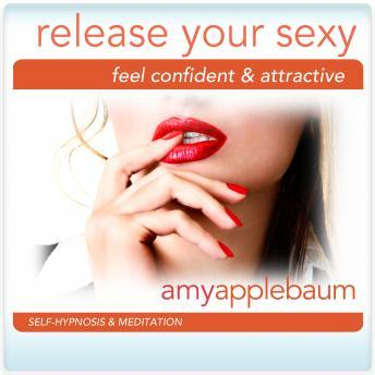 Release Your Sexy: Feel Confident & Attractive, Amy Applebaum