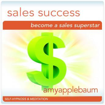 Become a Sales Superstar: Sales Success Hypnosis, Amy Applebaum