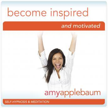 Become Inspired and Motivated: Drive for Success Hypnosis, Amy Applebaum