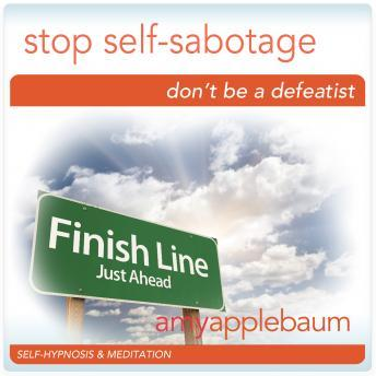 Stop Self-Sabotage: Don't Be a Defeatist Hypnosis, Amy Applebaum