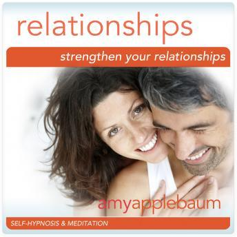 Strengthen Your Relationships: Deeper Connections & Building Relationships, Amy Applebaum