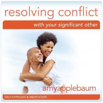 Resolving Conflict with Your Significant Other: Communication & Relationship Help, Amy Applebaum