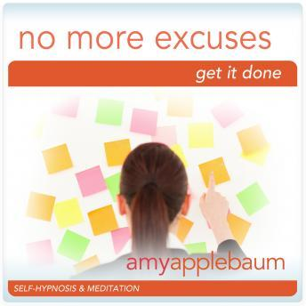 No More Excuses: Get It Done & Get Motivated, Amy Applebaum