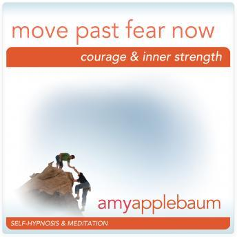 Move Past Fear Now: Courage & Inner Strength, Amy Applebaum
