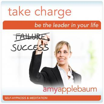 Take Charge: Be the Leader in Your Life: The Powerful You, Amy Applebaum