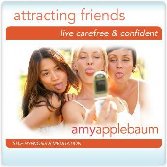 Attracting Friends Hypnosis and Meditation: Live Carefree & Confident Hypnosis, Amy Applebaum
